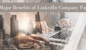 3 major benefits of LinkedIn company pages