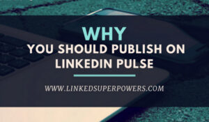 Why you should publish on LinkedIn Pulse