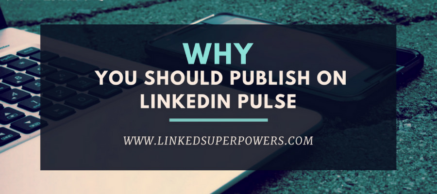 LinkedIn Pulse and why you should be using it!