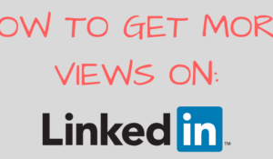 HOW TO GET MORE VIEWS ON LinkedIn