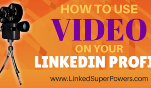 How to use video on your LinkedIn Profile