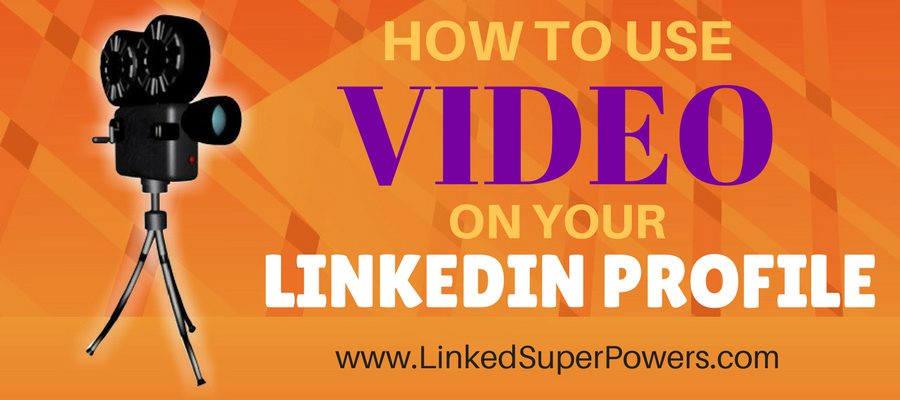 LinkedIn Expert Reveals: How to Use Video on your LinkedIn Profile